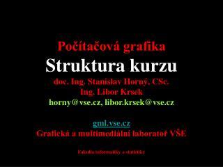 4SA339 Počítačová grafika Struktura kurzu doc. Ing. Stanislav Horný, CSc. Ing. Libor Krsek