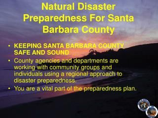 KEEPING SANTA BARBARA COUNTY SAFE AND SOUND County agencies and departments are working with community groups and indivi