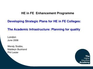 HE in FE  Enhancement Programme Developing Strategic Plans for HE in FE Colleges: