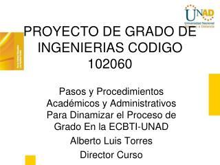 PROYECTO DE GRADO DE INGENIERIAS CODIGO 102060