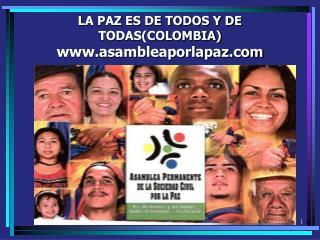 LA PAZ ES DE TODOS Y DE TODAS(COLOMBIA) asambleaporlapaz
