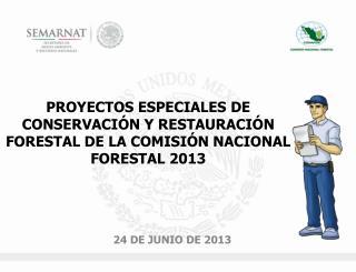 PROYECTOS ESPECIALES DE CONSERVACIÓN Y RESTAURACIÓN FORESTAL DE LA COMISIÓN NACIONAL FORESTAL 2013
