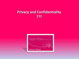 Privacy  and  Confidentiality ???