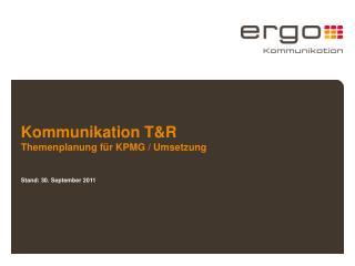 Kommunikation  T&R   Themenplanung für KPMG / Umsetzung Stand: 30. September 2011
