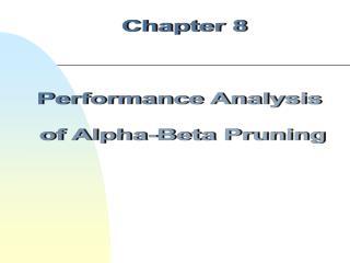 Chapter 8 Performance Analysis  of Alpha-Beta Pruning
