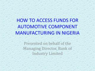 HOW TO ACCESS FUNDS FOR AUTOMOTIVE COMPONENT MANUFACTURING IN NIGERIA