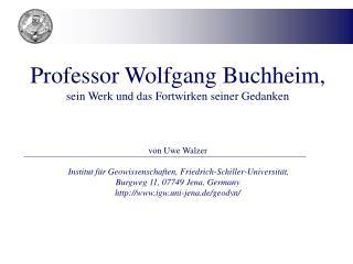 Professor Wolfgang Buchheim, sein Werk und das Fortwirken seiner Gedanken von Uwe Walzer