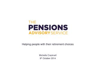 Helping people with their retirement choices Michelle  Cracknell 9 th  October  2014