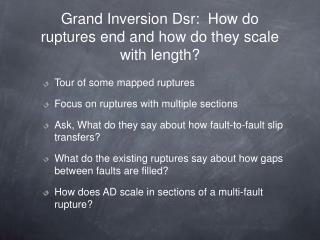 Grand Inversion Dsr:  How do ruptures end and how do they scale with length?