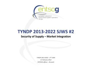 TYNDP 2013-2022 SJWS #2 Security of Supply – Market Integration