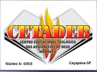 Departamento de Teologia da Assembléia de Deus de Caçapava-SP - Curso Médio CETADEB