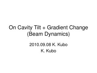 On Cavity Tilt + Gradient Change (Beam Dynamics)