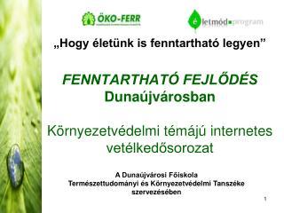 A Dunaújvárosi Főiskola Természettudományi és Környezetvédelmi Tanszéke szervezésében