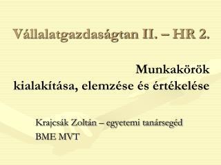 Vállalatgazdaságtan II. – HR 2. Munkakörök kialakítása, elemzése és értékelése