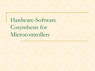 Hardware-Software Cosynthesis for Microcontrollers