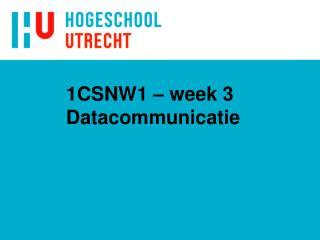 1CSNW1 – week 3 Datacommunicatie