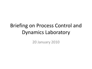 Briefing on Process Control and Dynamics Laboratory