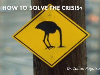 HOW TO SOLVE THE CRISIS?