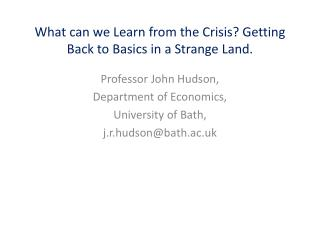 What can we Learn from the Crisis? Getting Back to Basics in a Strange Land.