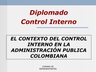 EL CONTEXTO DEL CONTROL INTERNO EN LA ADMINISTRACI�N PUBLICA COLOMBIANA