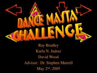 Ray Bradley Karla N. Juárez David Wood Advisor:  Dr. Stephen Murrell May 2 nd , 2005