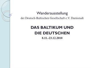 Wanderausstellung der Deutsch-Baltischen Gesellschaft e.V. Darmstadt DAS BALTIKUM UND