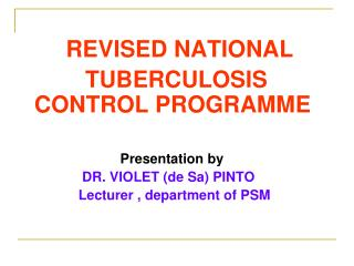 REVISED NATIONAL           TUBERCULOSIS CONTROL PROGRAMME                            Presentation by                  DR