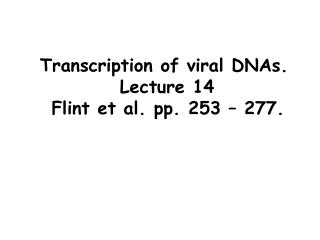 Transcription of viral DNAs.  Lecture 14   Flint et al. pp. 253   277.