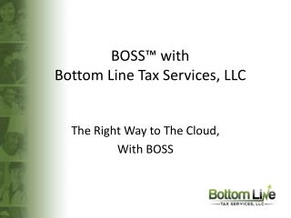 BOSS™ with Bottom Line Tax Services, LLC
