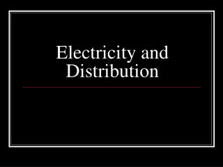 Electricity and Distribution