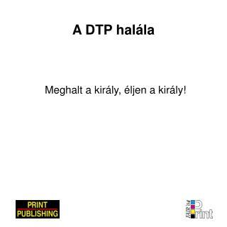 A DTP halála