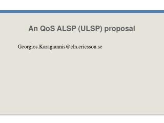 An QoS ALSP (ULSP) proposal
