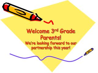 Welcome 3 rd  Grade Parents! We're looking forward to our partnership this year!