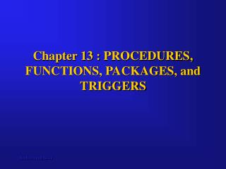 Chapter 13 : PROCEDURES, FUNCTIONS, PACKAGES, and TRIGGERS