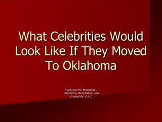 What Celebrities Would Look Like If They Moved To Oklahoma