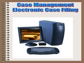 Case Management Electronic Case Filing