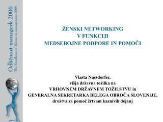 ŽENSKI NETWORKING  V FUNKCIJI  MEDSEBOJNE PODPORE IN POMOČI Vlasta Nussdorfer,