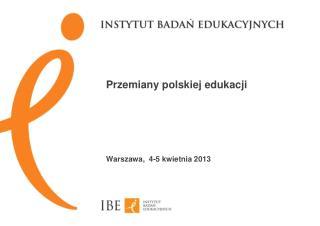 Przemiany polskiej edukacji Warszawa,  4-5 kwietnia 2013
