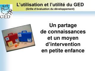 L'utilisation et l'utilité du GED (Grille d'évaluation du développement)
