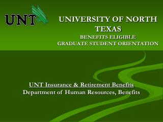 UNIVERSITY OF NORTH TEXAS BENEFITS ELIGIBLE GRADUATE STUDENT ORIENTATION