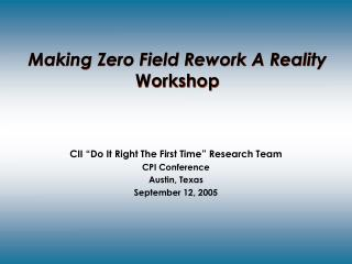 """CII """"Do It Right The First Time"""" Research Team CPI Conference  Austin, Texas September 12, 2005"""