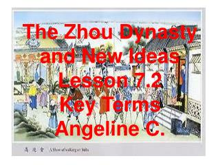 The Zhou Dynasty and New Ideas Lesson 7.2 Key Terms Angeline  C.