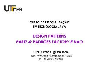 CURSO DE ESPECIALIZAÇÃO EM TECNOLOGIA JAVA DESIGN PATTERNS PARTE 4:  PADRÕES FACTORY E  DAO