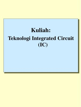 Kuliah: Teknologi Integrated Circuit (IC)