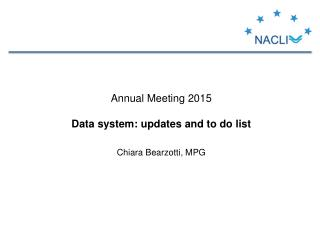 Annual Meeting  2015 Data  system :  updates and to  do  list Chiara  Bearzotti, MPG