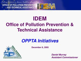 IDEM Office of Pollution Prevention & Technical Assistance OPPTA Initiatives  December 8, 2005