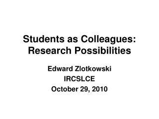 Students as Colleagues: Research Possibilities