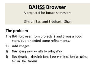 BAH SS  Browser A project 4 for future semesters  Simran Basi and Siddharth Shah