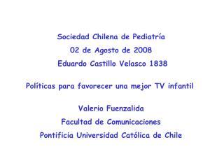 Sociedad Chilena de Pediatría 02 de Agosto de 2008  Eduardo Castillo Velasco 1838
