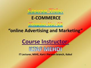 "Course Title:  E-COMMERCE  Chapter No: 03 ""online Advertising and Marketing"""